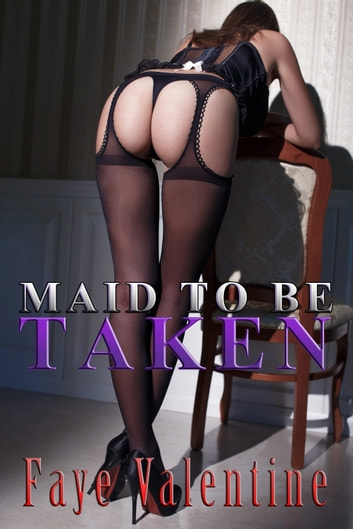 Maid to be Taken ebook by Faye Valentine