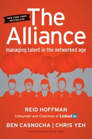 The Alliance - Managing Talent in the Networked Age ebook by Reid Hoffman,Ben Casnocha,Chris Yeh
