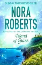 Island of Glass ebook by Nora Roberts