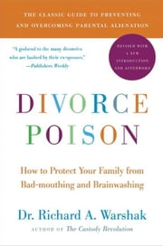 Divorce Poison New and Updated Edition - How to Protect Your Family from Bad-mouthing and Brainwashing ebook by Dr. Richard Warshak