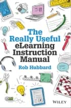 The Really Useful eLearning Instruction Manual - Your toolkit for putting elearning into practice ebook by Rob Hubbard