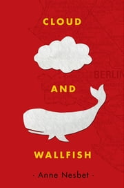 Cloud and Wallfish ebook by Anne Nesbet