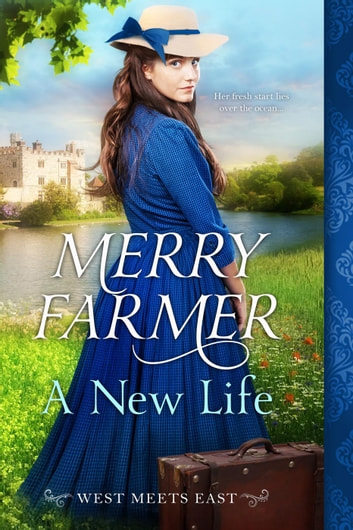 A New Life - West Meets East, #1 ebook by Merry Farmer