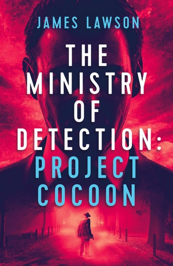 The Ministry of Detection: Project Cocoon - The Ministry of Detection, #1 ebook by James Lawson