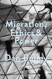 Migration, Ethics and Power - Spaces Of Hospitality In International Politics ebook by Dan Bulley