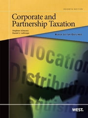Schwarz and Lathrope's Black Letter Outline on Corporate and Partnership Taxation, 7th ebook by Stephen Schwarz,Daniel Lathrope