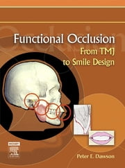 Functional Occlusion - From TMJ to Smile Design ebook by Peter E. Dawson