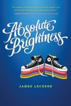 Absolute Brightness ebook by James Lecesne