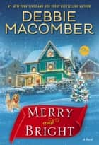 Merry and Bright - A Novel ebook by Debbie Macomber