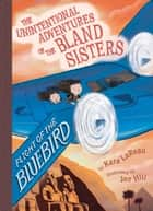 Flight of the Bluebird (The Unintentional Adventures of the Bland Sisters Book 3) ebook by Kara LaReau, Jen Hill