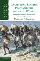 An African Slaving Port and the Atlantic World ebook by Mariana Candido
