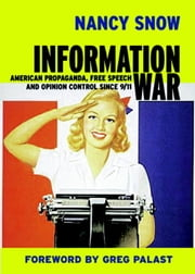 Information War - American Propaganda, Free Speech and Opinion Control Since 9-11 ebook by Nancy Snow,Greg Palast