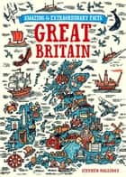 Amazing & Extraordinary Facts About Great Britain ebook by Stephen Halliday