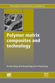 Polymer Matrix Composites and Technology ebook by Ru-Min Wang,Shui-Rong Zheng,Yujun George Zheng