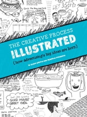 The Creative Process Illustrated: How Advertising's Big Ideas Are Born ebook by Griffin, W. Glenn