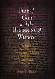 Fear of God and the Beginning of Wisdom - The School of Nisibis and the Development of Scholastic Culture in Late Antique Mesopotamia ebook by Adam H. Becker