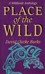 Place of the Wild - A Wildlands Anthology ebook by David Clarke Burks,David Clarke Burks,Max Oelschlaeger,John Davis,Kirkpatrick Sale,Margaret Hayes Young,David Abram