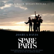 Spare Parts - Four Undocumented Teenagers, One Ugly Robot, and the Battle for the American Dream audiobook by Joshua Davis