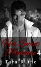 Her Secret Pleasure 4 - Secret Pleasure, #4 ebook by Tara Raine