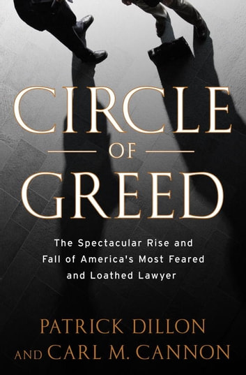 Circle of Greed - The Spectacular Rise and Fall of the Lawyer Who Brought Corporate America to Its Knees ebook by Patrick Dillon,Carl Cannon