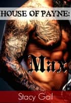 House Of Payne: Max - House Of Payne Series, #6 ebook by Stacy Gail