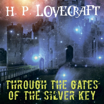 Through the Gates of the Silver Key (Howard Phillips Lovecraft) audiobook by Howard Phillips Lovecraft