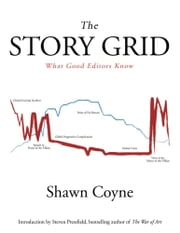 The Story Grid - What Good Editors Know ebook by Shawn Coyne