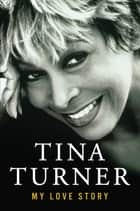 My Love Story ebook by Tina Turner