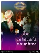 The Believer's Daughter ebook by Caitlyn Duffy