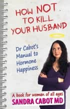 How NOT to kill your husband ebook by Sandra Cabot MD