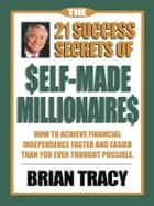 The 21 Success Secrets of Self-Made Millionaires ebook by Brian Tracy