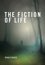 The Fiction of Life ebook by Ryan Pierce