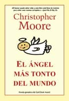 El ángel más tonto del mundo eBook by Christopher Moore