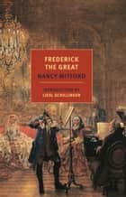 Frederick the Great ebook by Nancy Mitford, Liesl Schillinger