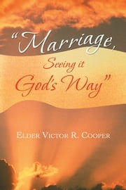 """Marriage, Seeing it God's Way"" ebook by Elder Victor R. Cooper"