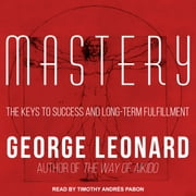 Mastery - The Keys to Success and Long-Term Fulfillment audiobook by George Leonard