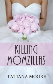 Killing Momzillas ebook by Tatiana Moore