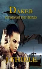 Dakeb: Invasion of the Vikings ebook by J Thiele