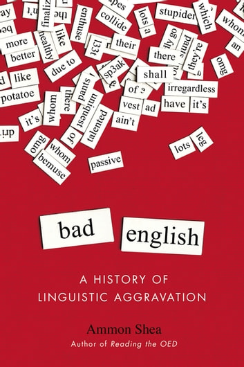Bad English - A History of Linguistic Aggravation ebook by Ammon Shea