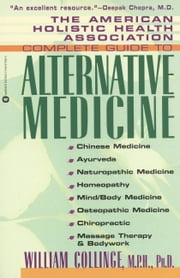 The American Holistic Health Association Complete Guide to Alternative Medicine ebook by William Collinge