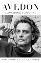 Avedon - Something Personal eBook by Norma Stevens, Steven M. L. Aronson