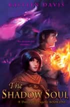 The Shadow Soul (A Dance of Dragons #1) ebook by Kaitlyn Davis