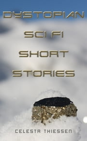 Dystopian Sci Fi Short Stories ebook by Celesta Thiessen