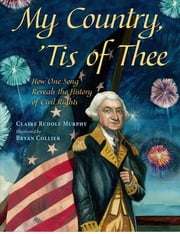 My Country, 'Tis of Thee - How One Song Reveals the History of Civil Rights ebook by Bryan Collier,Claire Rudolf Murphy