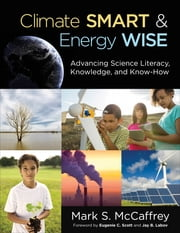 Climate Smart & Energy Wise - Advancing Science Literacy, Knowledge, and Know-How ebook by Mr. Mark S. (Stanislaus) McCaffrey