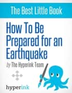 How To Be Prepared For An Earthquake ebook by The Hyperink Team