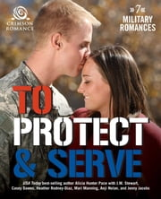 To Protect & Serve - 7 Military Romances ebook by Alicia Hunter Pace,J.M. Stewart,Casey Dawes,Heather Rodney-Diaz,Mari Manning,Anji Nolan,Jenny Jacobs