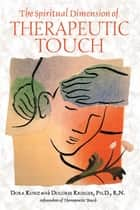 The Spiritual Dimension of Therapeutic Touch ebook by Dora Kunz, Dolores Krieger, Ph.D.,...