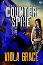 Counter Spike ebook by Viola Grace