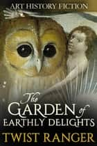 The Garden of Earthly Delights ebook by Twist Ranger